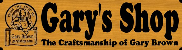 GARYSSHOP.COM - Featuring the Craftsmanship of Gary Brown
